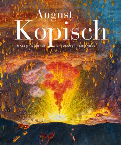 August Kopisch – Maler · Dichter · Entdecker · Erfinder