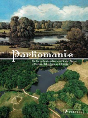 PARKOMANIE - Die Gartenlandschaften des Fürsten Pückler