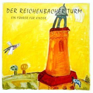 Der Reichenbacher Turm - Ein Führer für Kinder