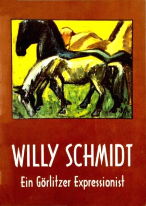 Willy Schmidt - Ein Görlitzer Expressionist